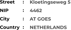 Kloetingseweg 5 4462 AT GOES NETHERLANDS    Street        NIP             City                    Country     :  :  :  :