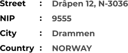 Drâpen 12, N-3036 9555 Drammen NORWAY Street        NIP             City                Country     :  :  :  :