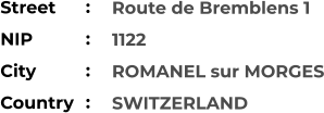 Route de Bremblens 1 1122 ROMANEL sur MORGES SWITZERLAND Street        NIP             City                Country     :  :  :  :