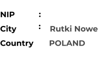 NIP             City               Rutki Nowe Country       POLAND                       :    :